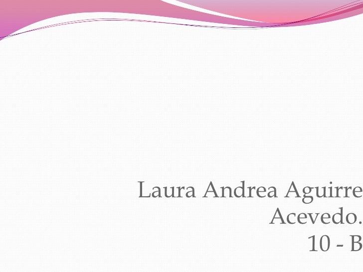 Laura Andrea Aguirre Acevedo.10 - B<br />