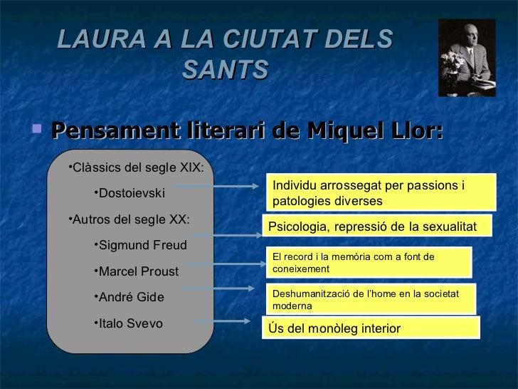 <ul><li>Pensament literari de Miquel Llor: </li></ul>LAURA A LA CIUTAT DELS SANTS <ul><li>Clàssics del segle XIX: </li></u...