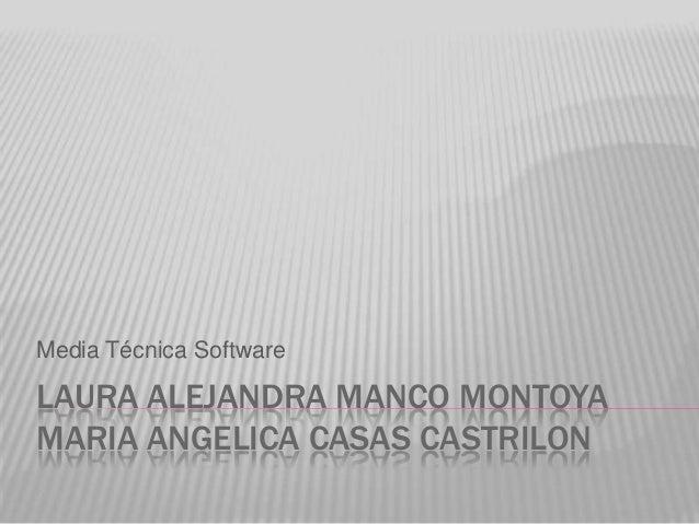 LAURA ALEJANDRA MANCO MONTOYA MARIA ANGELICA CASAS CASTRILON Media Técnica Software