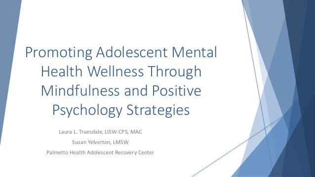 Promoting Adolescent Mental Health Wellness Through Mindfulness and Positive Psychology Strategies Laura L. Truesdale, LIS...