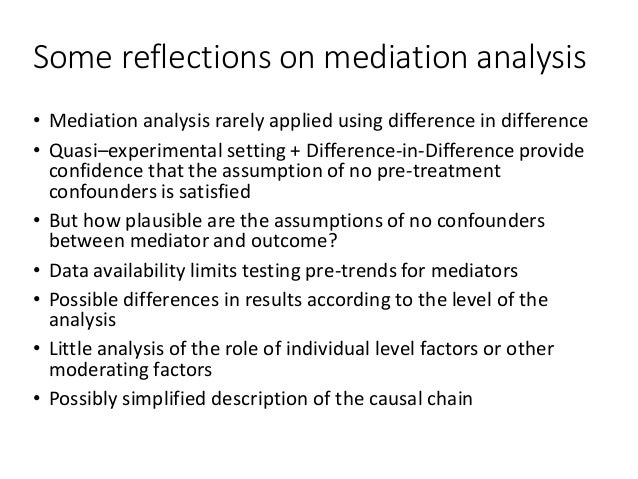 Some reflections on mediation analysis • Mediation analysis rarely applied using difference in difference • Quasi–experime...