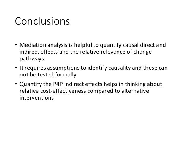 Conclusions • Mediation analysis is helpful to quantify causal direct and indirect effects and the relative relevance of c...