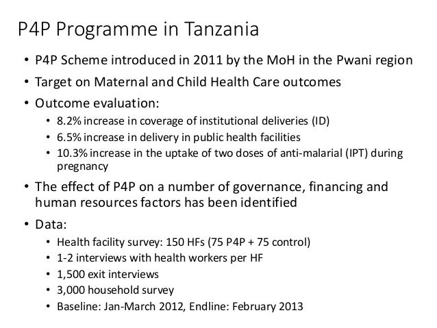 P4P Programme in Tanzania • P4P Scheme introduced in 2011 by the MoH in the Pwani region • Target on Maternal and Child He...