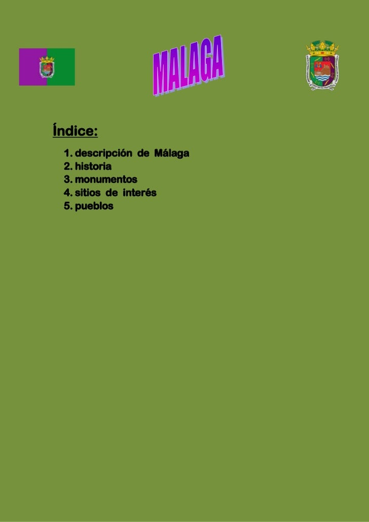 Índice: 1. descripción de Málaga 2. historia 3. monumentos 4. sitios de interés 5. pueblos