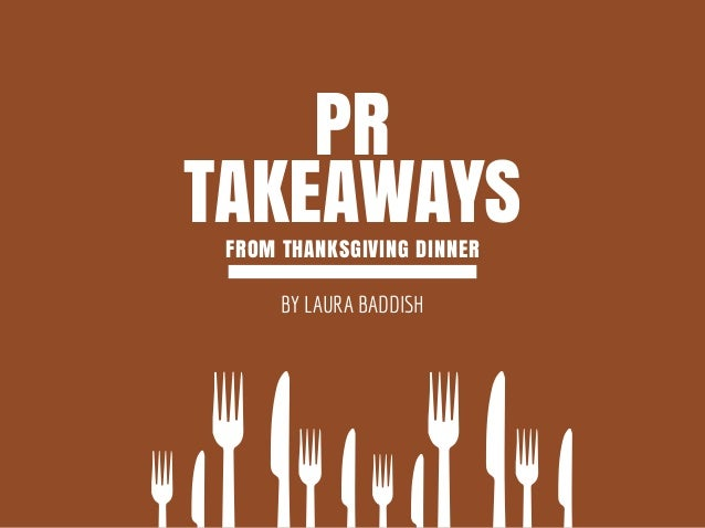 PR TAKEAWAYSFROM THANKSGIVING DINNER BY LAURA BADDISH