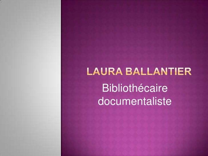 Laura Ballantier<br />Bibliothécaire documentaliste<br />