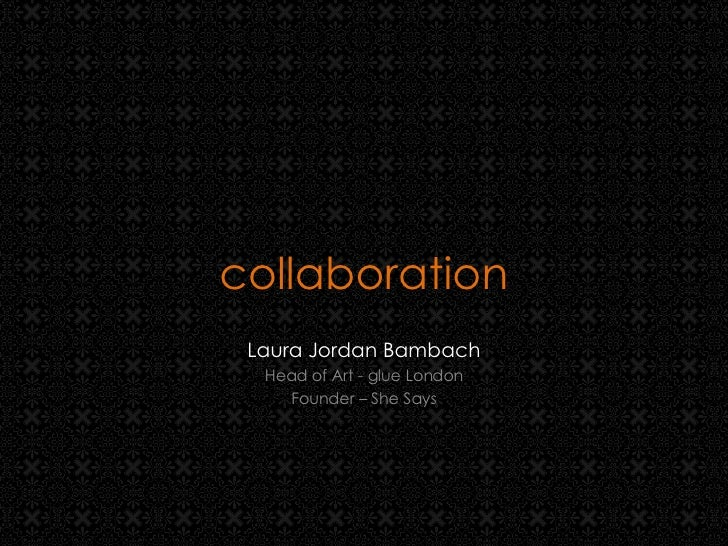collaboration Laura Jordan Bambach Head of Art - glue London Founder – She Says