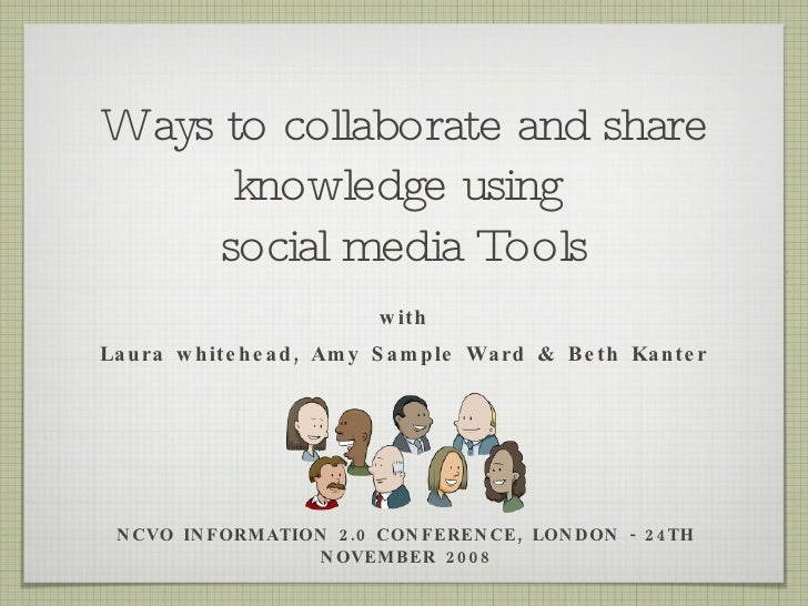 Ways to collaborate and share knowledge using  social media Tools <ul><li>with </li></ul><ul><li>Laura whitehead, Amy Samp...