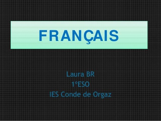 FRANÇAIS Laura BR 1ºESO IES Conde de Orgaz
