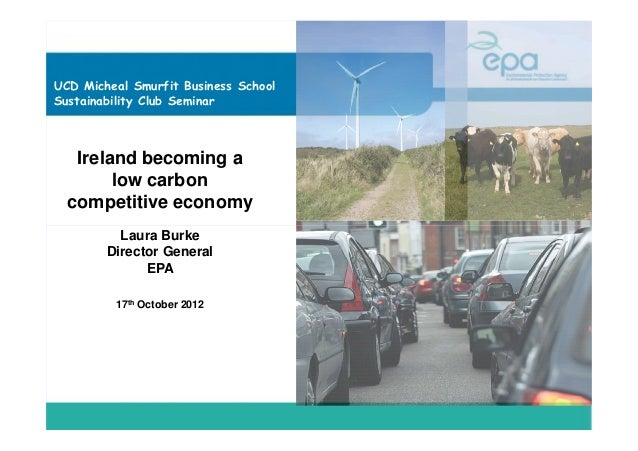 UCD Micheal Smurfit Business SchoolSustainability Club Seminar   Ireland becoming a        low carbon  competitive economy...