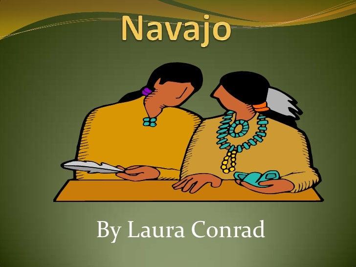 Navajo<br />By Laura Conrad<br />
