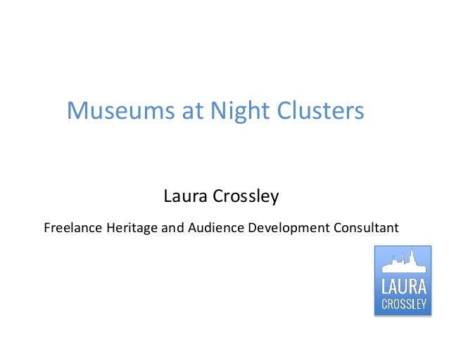 Museums at Night Clusters Laura Crossley Freelance Heritage and Audience Development Consultant