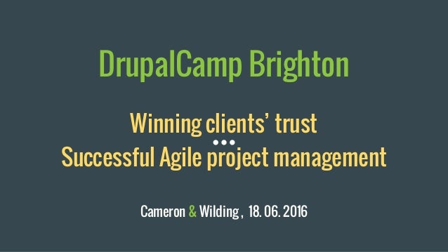 DrupalCamp Brighton Winning clients' trust Successful Agile project management Cameron & Wilding , 18. 06. 2016