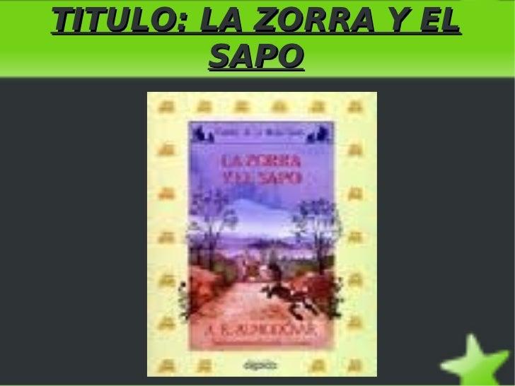 TITULO: LA ZORRA Y EL SAPO