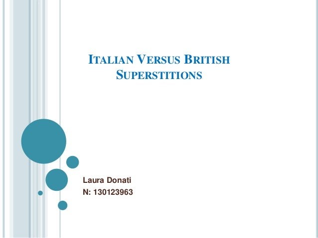ITALIAN VERSUS BRITISH SUPERSTITIONS  Laura Donati N: 130123963