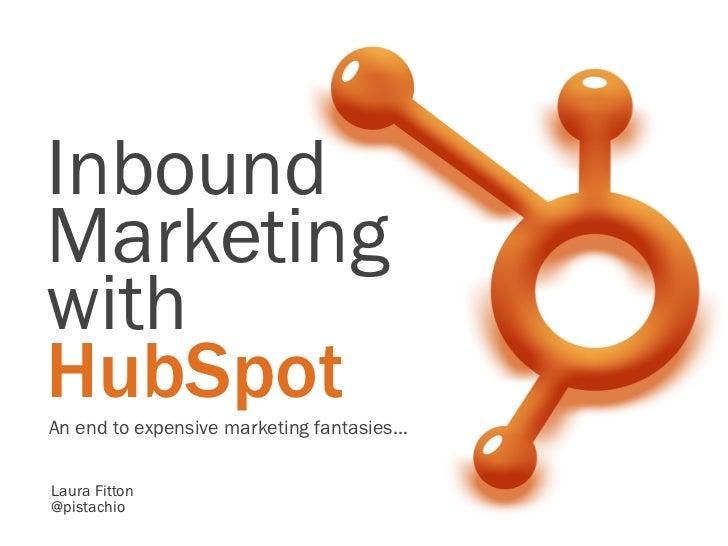 InboundMarketingwithHubSpotAn end to expensive marketing fantasies…Laura Fitton@pistachio