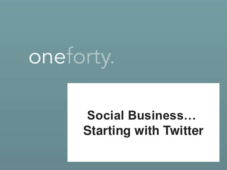 Social Business… <br />Starting with Twitter<br />