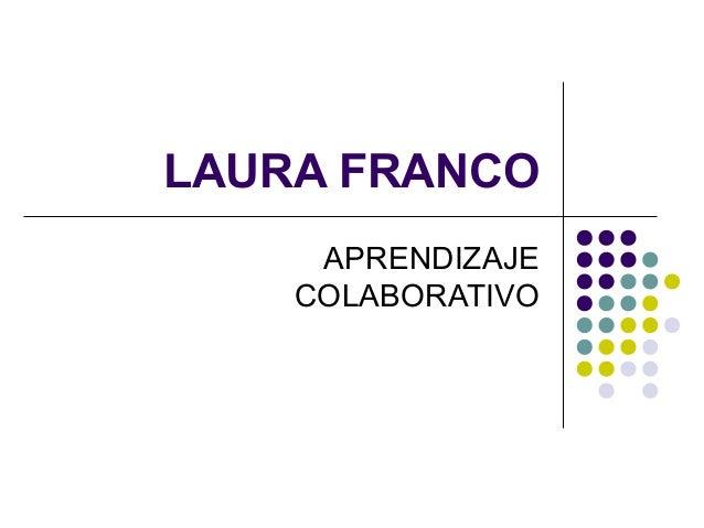 LAURA FRANCOAPRENDIZAJECOLABORATIVO