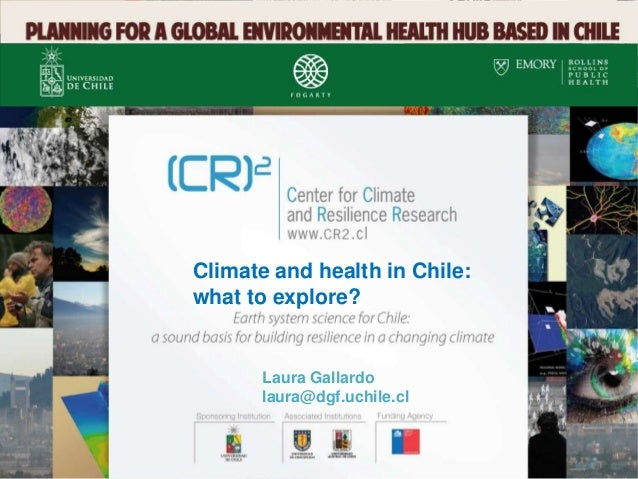 Laura Gallardo laura@dgf.uchile.cl Climate and health in Chile: what to explore?
