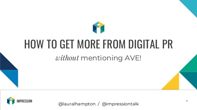 @impressiontalk 1 HOW TO GET MORE FROM DIGITAL PR without mentioning AVE! @lauralhampton / @impressiontalk