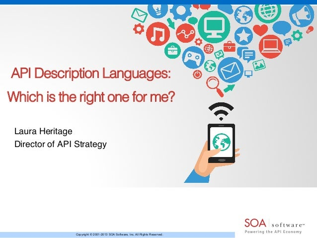 API Description Languages:!  Which is the right one for me?!  Laura Heritage!  Director of API Strategy!  Copyright © 2001...