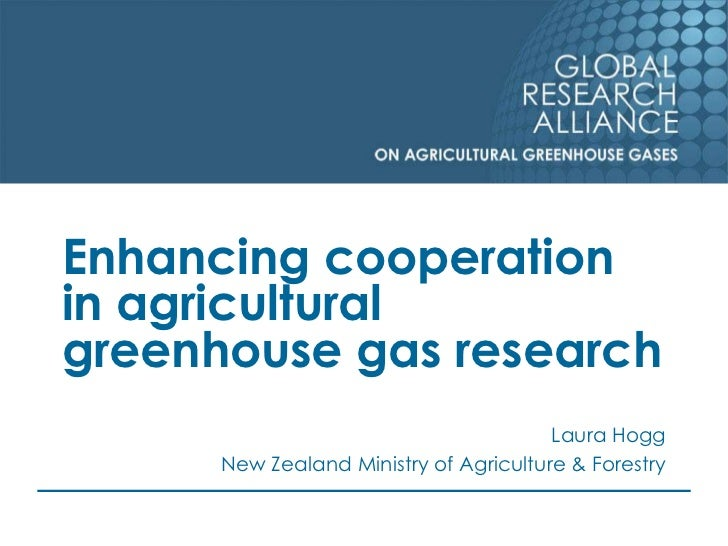 Enhancing cooperationin agriculturalgreenhouse gas research                                        Laura Hogg      New Zea...