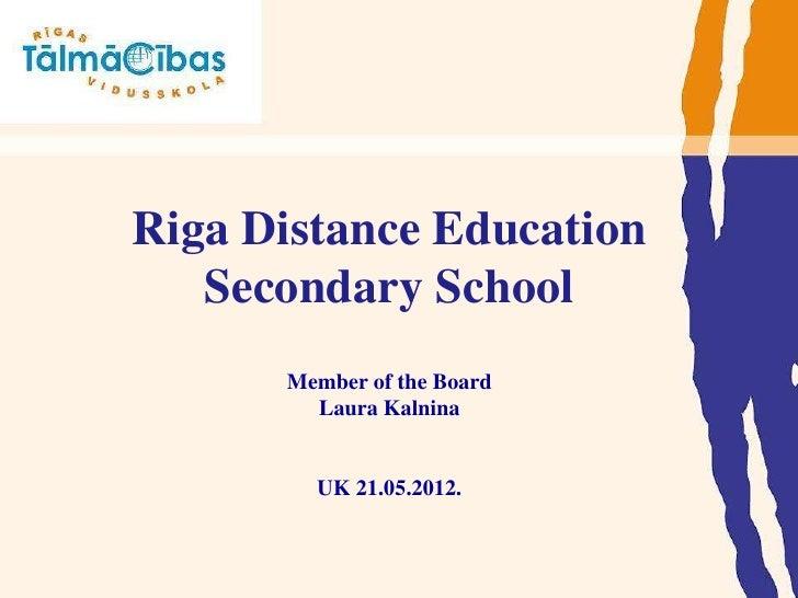 Riga Distance Education   Secondary School      Member of the Board        Laura Kalnina        UK 21.05.2012.