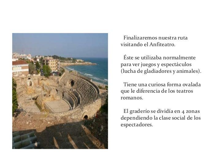5ª parada: Anfiteatro<br />· Finalizaremos nuestra ruta visitando el Anfiteatro.<br />· Éste se utilizaba normalmente para...