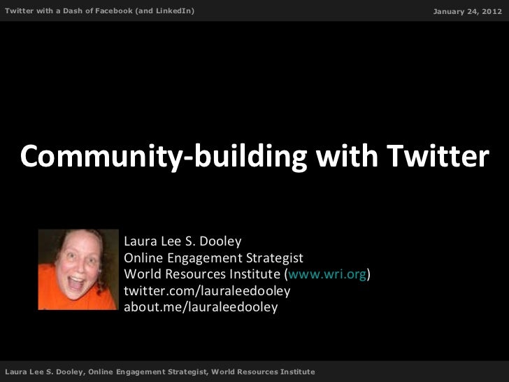 Community-building with Twitter Laura Lee S. Dooley Online Engagement Strategist World Resources Institute ( www.wri.org )...