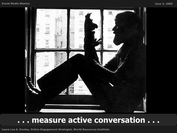 Social Media Metrics                                                           June 3, 2009                . . . measure a...
