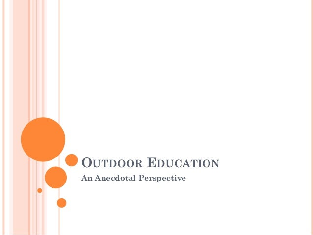 OUTDOOR EDUCATION An Anecdotal Perspective