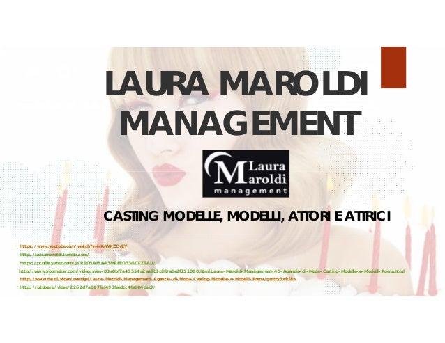 LAURA MAROLDI MANAGEMENT CASTING MODELLE, MODELLI, ATTORI E ATTRICI http://lauramaroldi.tumblr.com/ https://www.youtube.co...