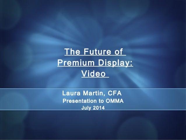 11 PRIVATE & CONFIDENTIAL LMartin@NeedhamCo.com (917) 373- 3066 Laura Martin, CFA Presentation to OMMA July 2014 The Futur...