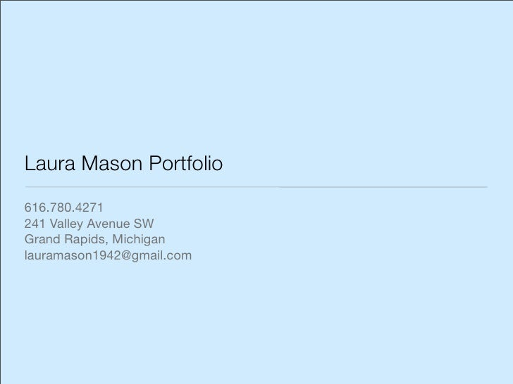 Laura Mason Portfolio 616.780.4271 241 Valley Avenue SW Grand Rapids, Michigan lauramason1942@gmail.com