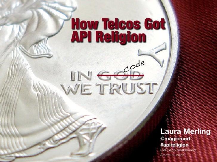 How Telcos GotAPI Religion       co de               Laura Merling               @magicmerl               #apireligion    ...