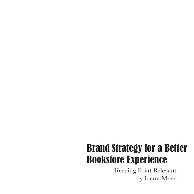 Brand Strategy for a Better Bookstore Experience Keeping Print Relevant by Laura Moen