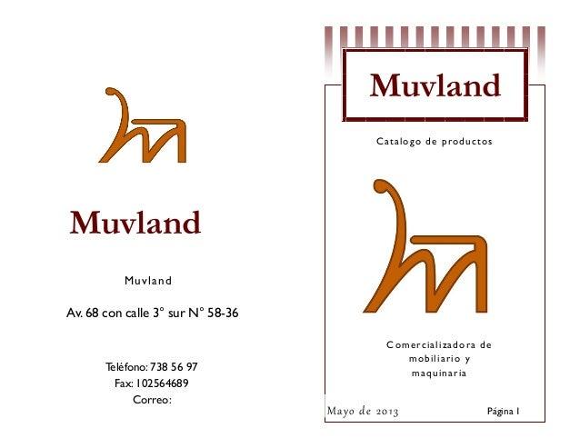 Muvland C a t alo go de p ro du cto s  Muvland M u v lan d  Av. 68 con calle 3° sur N° 58-36  Teléfono: 738 56 97 Fax: 102...