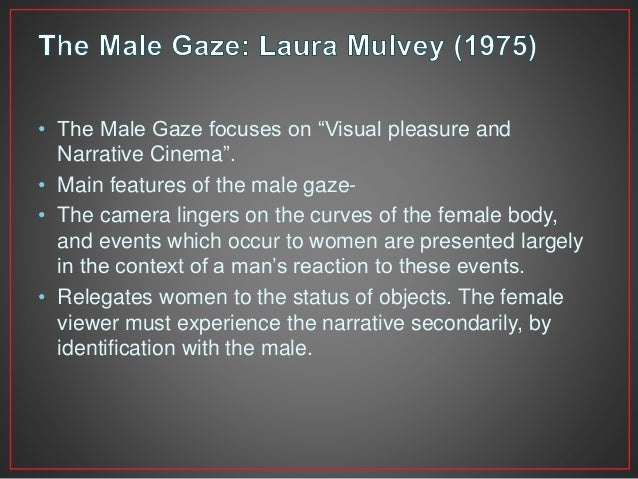 """mulveys theory of the male gaze critique Male gaze, typically understood in feminist criticism as the  peter middleton's  theory that the male gaze """"triangulates vision, knowledge, and  in """"visual  pleasure and the narrative cinema,"""" laura mulvey argues that the."""