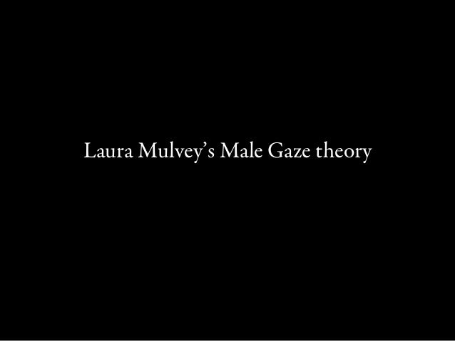 Laura Mulvey's Male Gaze theory