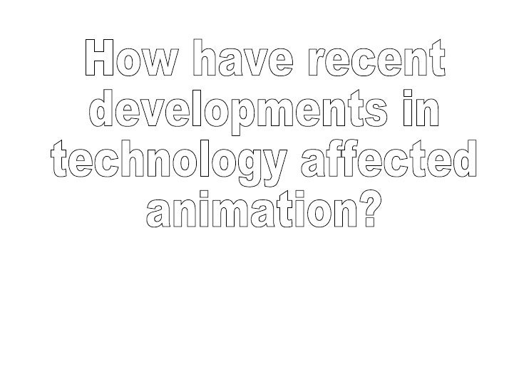 How have recent developments in technology affected animation?