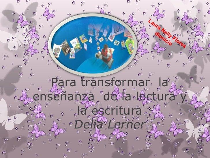 Para transformar laenseñanza de la lectura y       la escritura       Delia Lerner