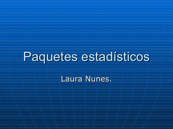 Paquetes estadísticos Laura Nunes.