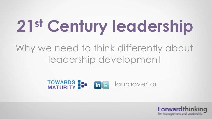 21st   Century leadershipWhy we need to think differently about     leadership development                     lauraoverton