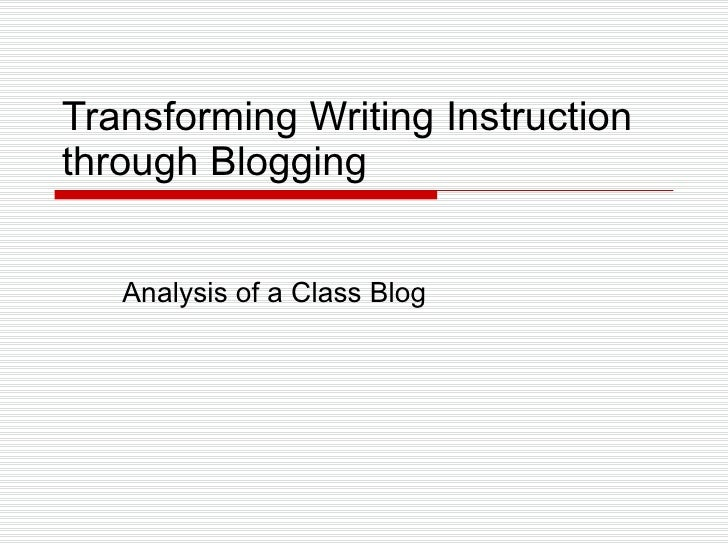 Transforming Writing Instruction through Blogging Analysis of a Class Blog