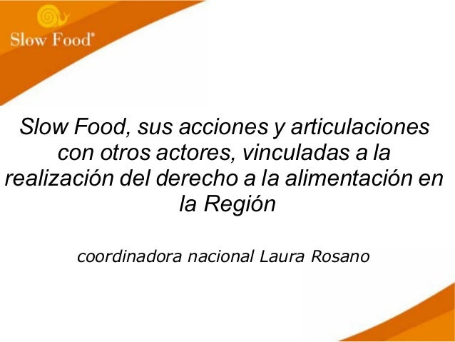 Slow Food, sus acciones y articulaciones con otros actores, vinculadas a la realización del derecho a la alimentación en l...