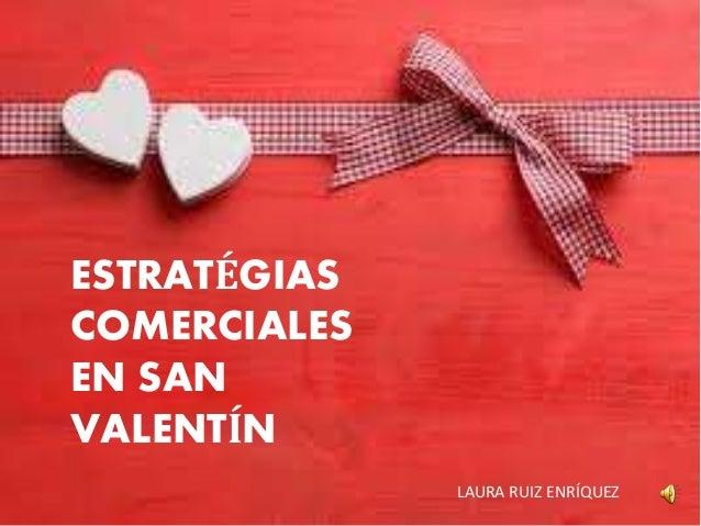 ESTRATÉGIAS COMERCIALES EN SAN VALENTÍN LAURA RUIZ ENRÍQUEZ