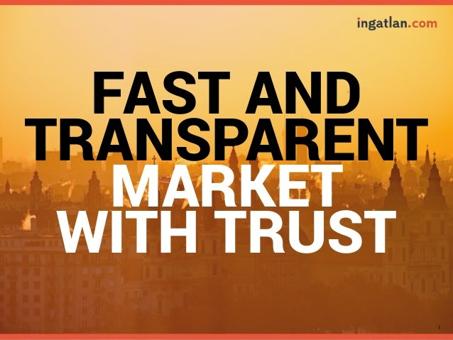 1 FAST AND TRANSPARENT MARKET WITH TRUST