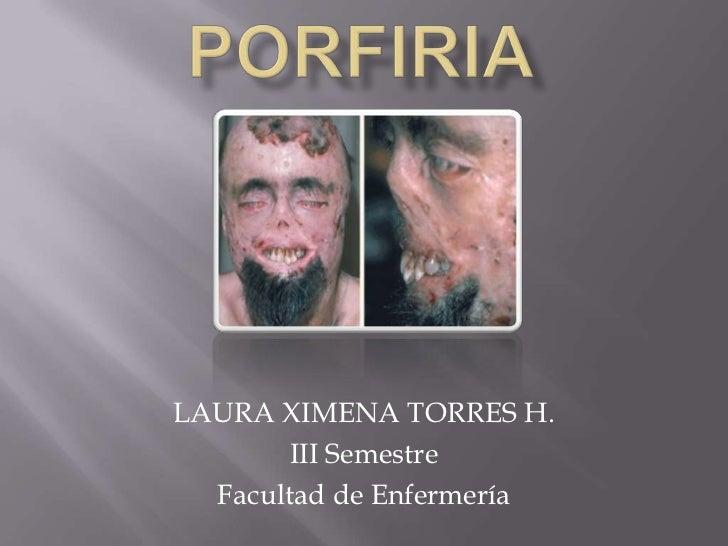 PORFIRIA<br />LAURA XIMENA TORRES H.<br />III Semestre<br />Facultad de Enfermería<br />