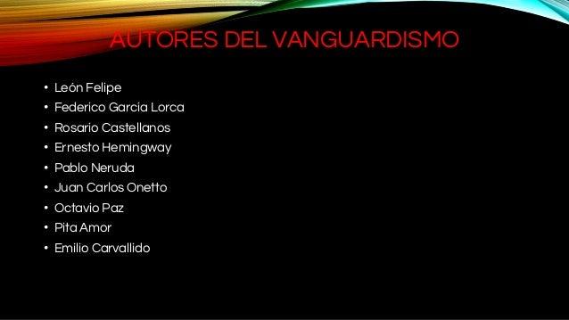 AUTORES DEL VANGUARDISMO • León Felipe • Federico García Lorca • Rosario Castellanos • Ernesto Hemingway • Pablo Neruda • ...
