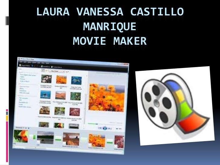 LAURA VANESSA CASTILLO        MANRIQUE      MOVIE MAKER